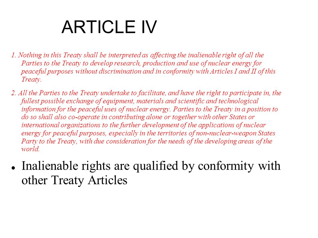 ARTICLE IV 1. Nothing in this Treaty shall be interpreted as affecting the inalienable right of all the Parties to the Treaty to develop research, pro