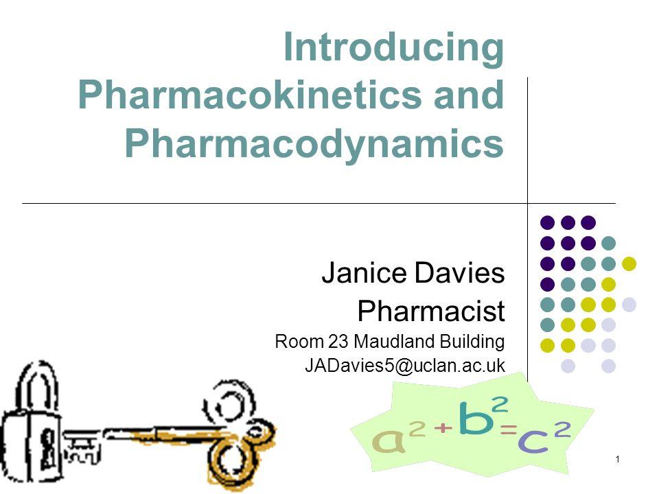 1 Introducing Pharmacokinetics and Pharmacodynamics Janice Davies Pharmacist Room 23 Maudland Building JADavies5@uclan.ac.uk