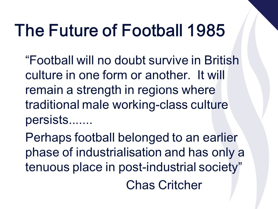 The Future of Football 1985 Football will no doubt survive in British culture in one form or another.