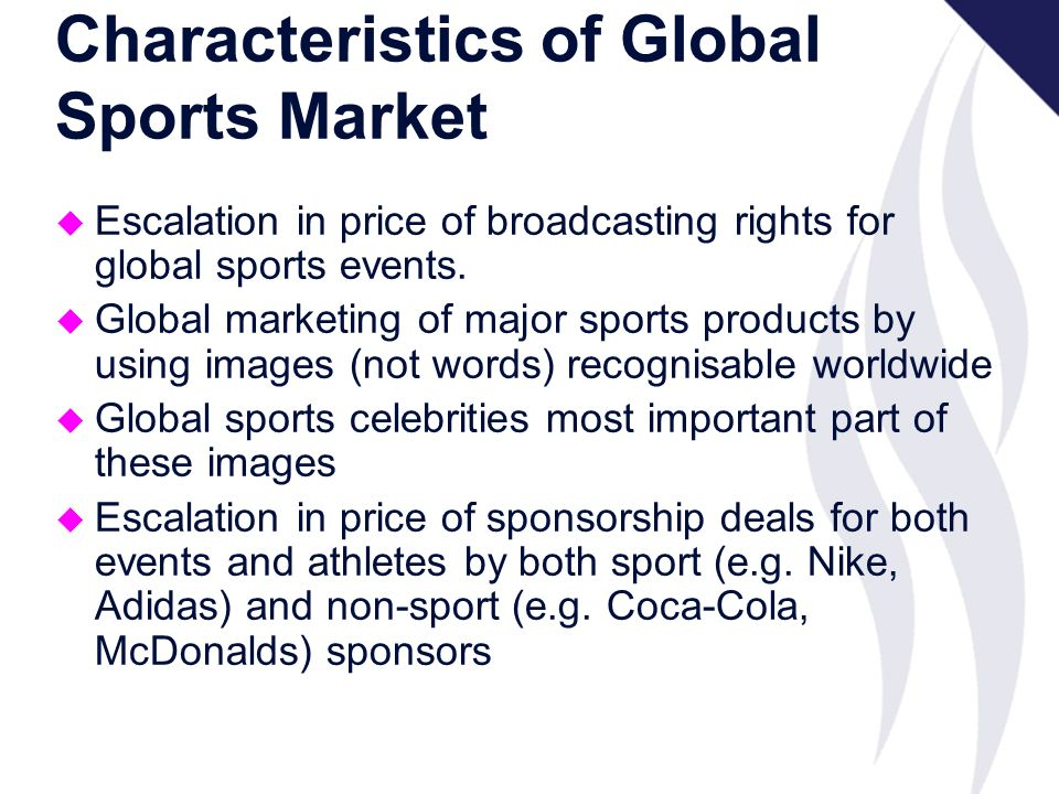 Characteristics of Global Sports Market u Escalation in price of broadcasting rights for global sports events.