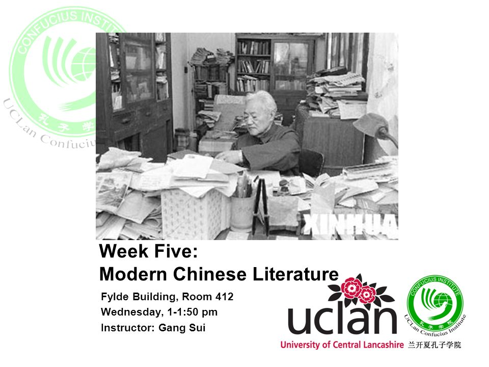 Week Five: Modern Chinese Literature Fylde Building, Room 412 Wednesday, 1-1:50 pm Instructor: Gang Sui