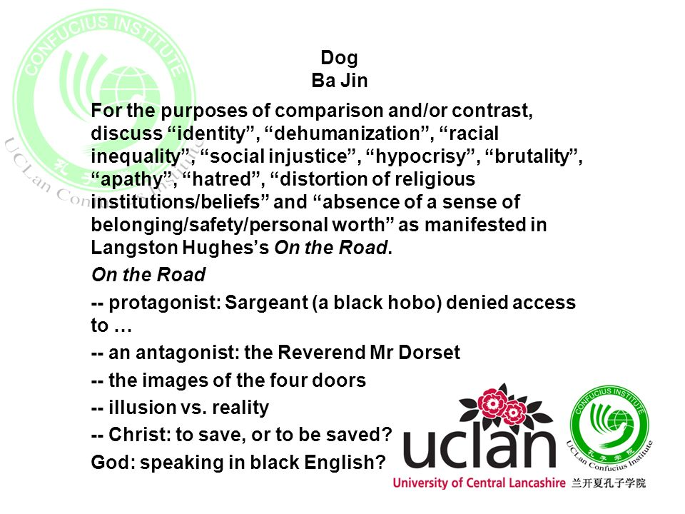 Dog Ba Jin For the purposes of comparison and/or contrast, discuss identity, dehumanization, racial inequality, social injustice, hypocrisy, brutality, apathy, hatred, distortion of religious institutions/beliefs and absence of a sense of belonging/safety/personal worth as manifested in Langston Hughess On the Road.