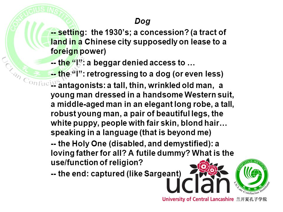 Dog -- setting: the 1930s; a concession? (a tract of land in a Chinese city supposedly on lease to a foreign power) -- the I: a beggar denied access t