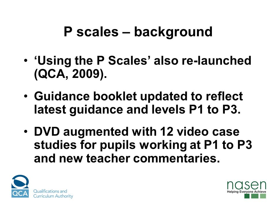P scales – background Using the P Scales also re-launched (QCA, 2009).