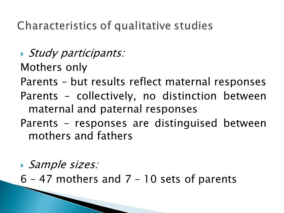 Study participants: Mothers only Parents – but results reflect maternal responses Parents – collectively, no distinction between maternal and paternal