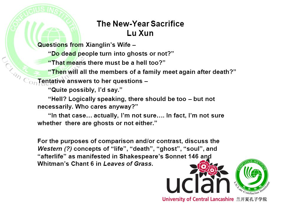 The New-Year Sacrifice Lu Xun Questions from Xianglins Wife – Do dead people turn into ghosts or not? That means there must be a hell too? Then will a