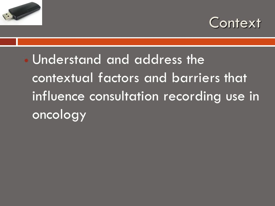 Context Understand and address the contextual factors and barriers that influence consultation recording use in oncology
