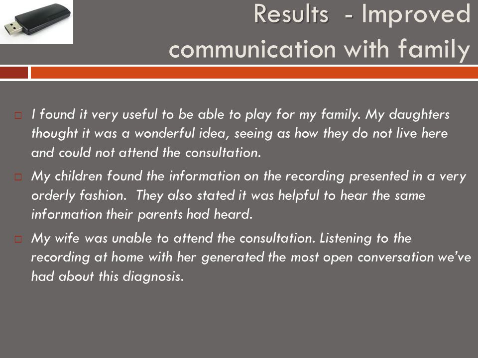 Results - Results - Improved communication with family I found it very useful to be able to play for my family.