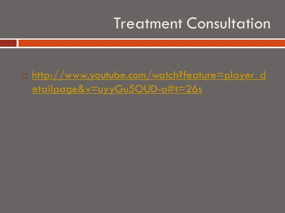 Treatment Consultation   feature=player_d etailpage&v=uyyGu5OUD-o#t=26s   feature=player_d etailpage&v=uyyGu5OUD-o#t=26s