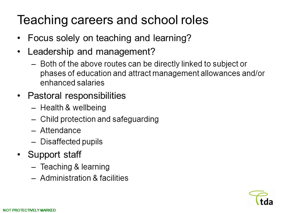 NOT PROTECTIVELY MARKED Teaching careers and school roles Focus solely on teaching and learning.