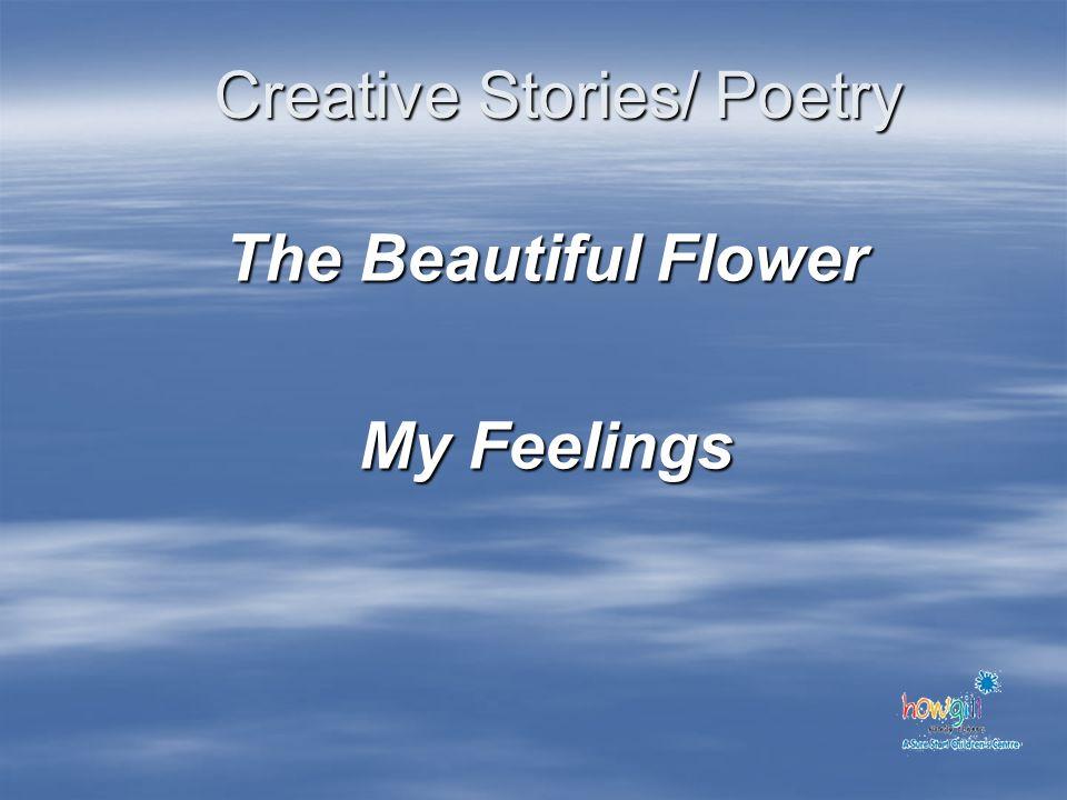 Creative Stories/ Poetry The Beautiful Flower My Feelings