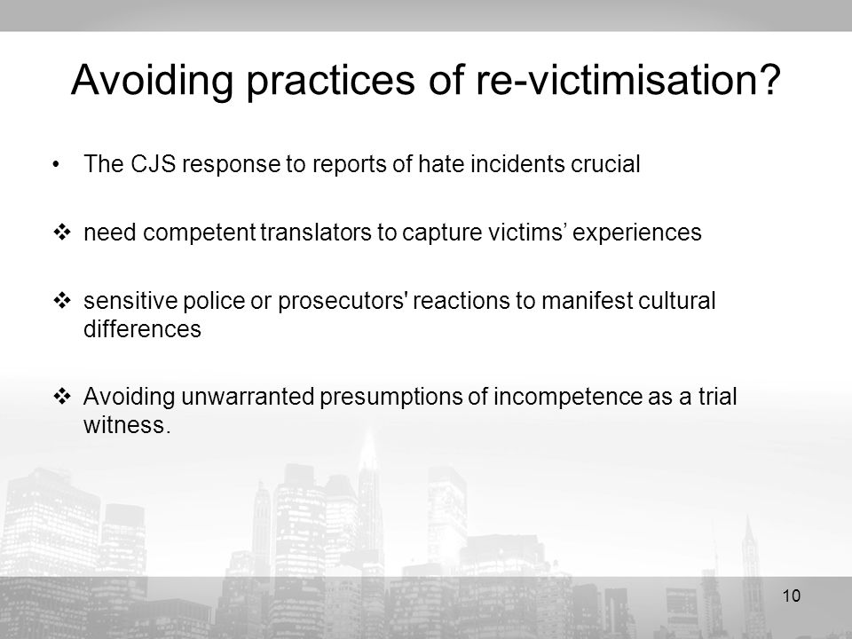 10 Avoiding practices of re-victimisation? The CJS response to reports of hate incidents crucial need competent translators to capture victims experie