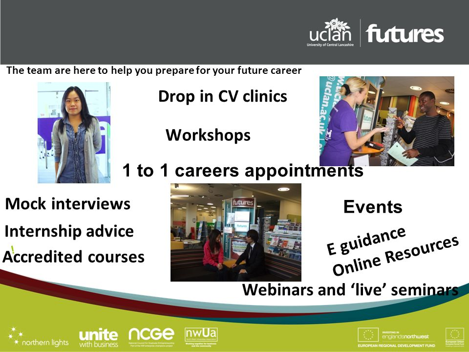 Drop in CV clinics Webinars and live seminars Mock interviews ! E guidance Online Resources The team are here to help you prepare for your future care