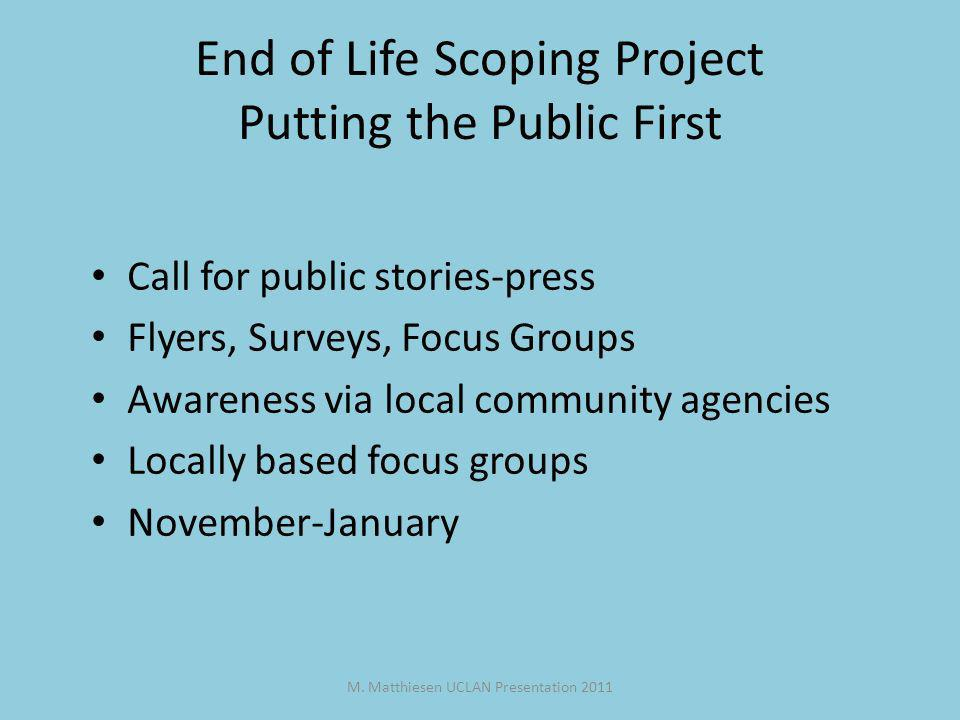 M. Matthiesen UCLAN Presentation 2011 End of Life Scoping Project Putting the Public First Call for public stories-press Flyers, Surveys, Focus Groups