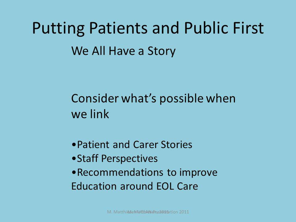 M. Matthiesen UCLAN Presentation 2011 Putting Patients and Public First We All Have a Story Consider whats possible when we link Patient and Carer Sto