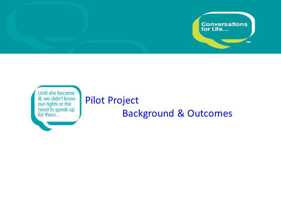 The Pilot Project Aims To develop and offer the first phase of a Cumbria-wide, community based public and professional engagement campaign around end of life (advance care) conversations and care.