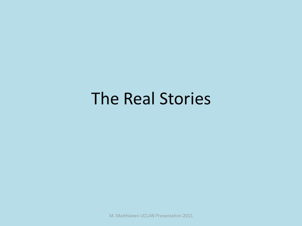 M. Matthiesen UCLAN Presentation 2011 The Real Stories