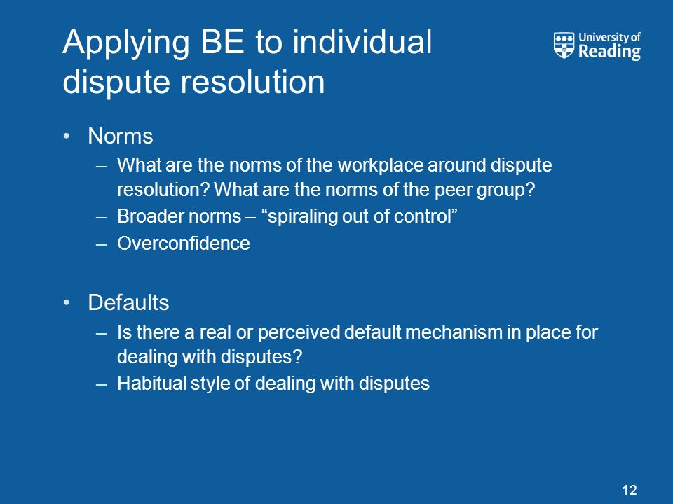 Applying BE to individual dispute resolution Norms –What are the norms of the workplace around dispute resolution.