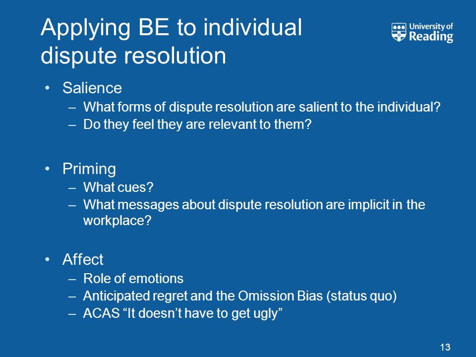 Applying BE to individual dispute resolution Salience –What forms of dispute resolution are salient to the individual? –Do they feel they are relevant