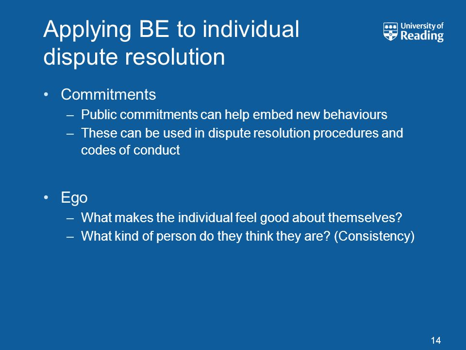 Applying BE to individual dispute resolution Commitments –Public commitments can help embed new behaviours –These can be used in dispute resolution pr