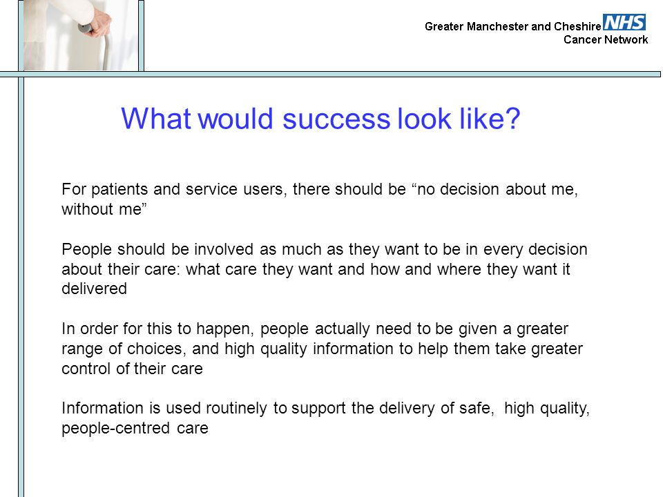 For patients and service users, there should be no decision about me, without me People should be involved as much as they want to be in every decisio