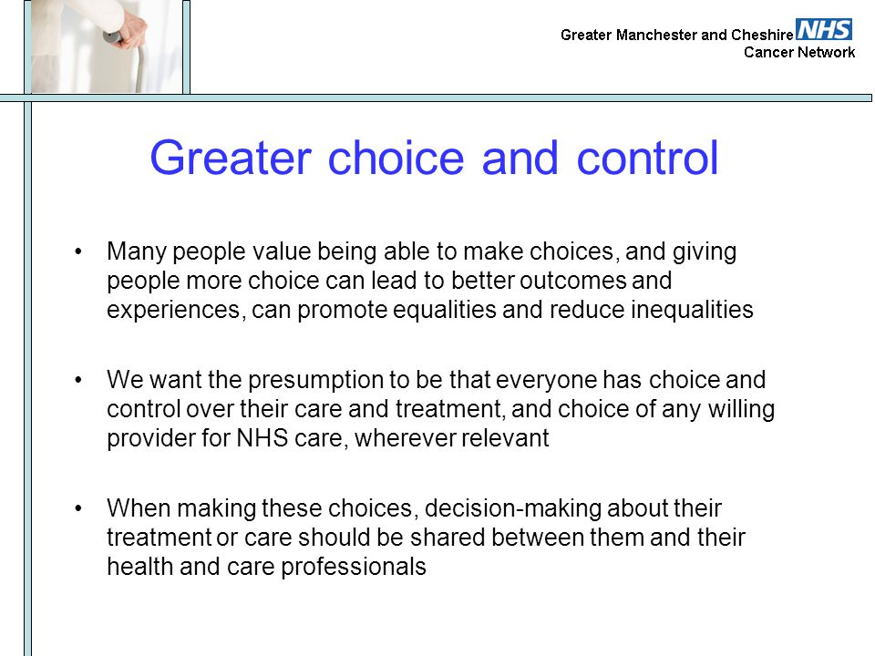 Many people value being able to make choices, and giving people more choice can lead to better outcomes and experiences, can promote equalities and re
