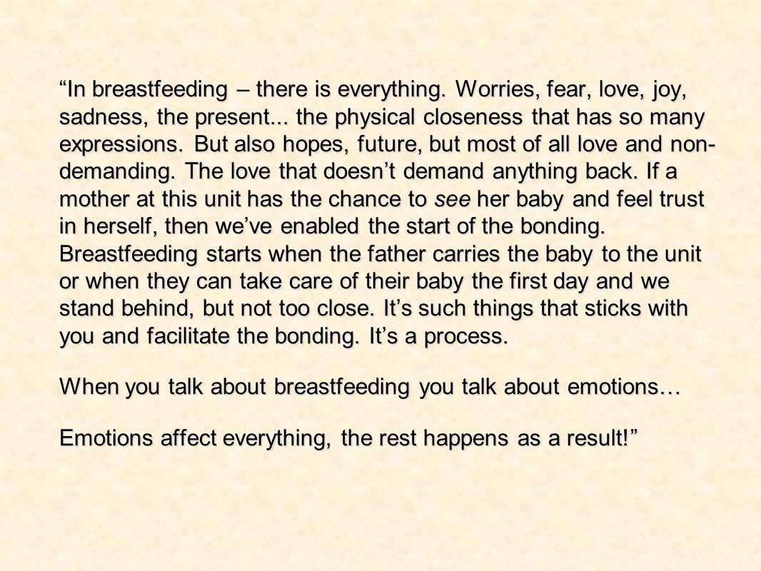 In breastfeeding – there is everything. Worries, fear, love, joy, sadness, the present... the physical closeness that has so many expressions. But als