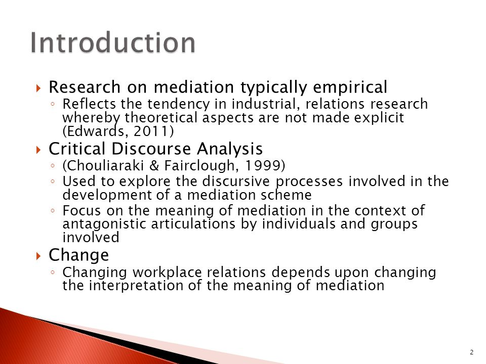 Discourse as an important aspect of social practice Role in constituting social practices Allows understanding of the ways in which meaning is generated and how meanings become fixed (albeit temporarily) Social practices involve a struggle to fix meanings through political processes and articulation Politicized view of social organization reflects antagonism of workplace relations (Edwards 1990) Goes beyond usual class or relations of production explanations of conflict Process of antagonism is played out in struggles over the articulation within organizations 3
