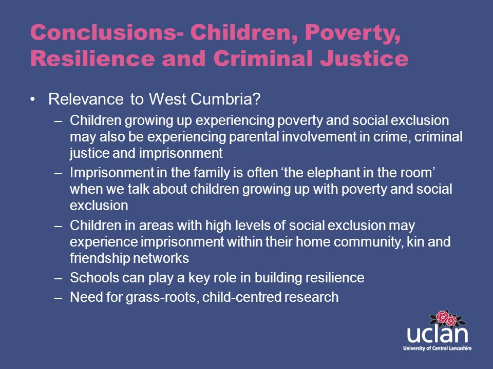 Conclusions- Children, Poverty, Resilience and Criminal Justice Relevance to West Cumbria? –Children growing up experiencing poverty and social exclus