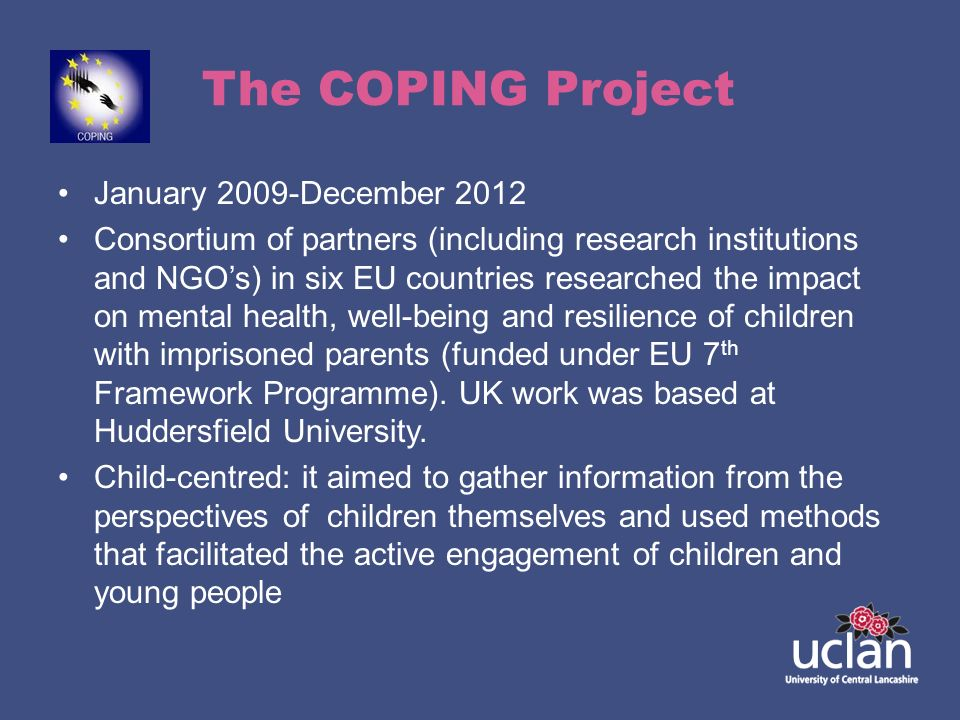 The COPING Project January 2009-December 2012 Consortium of partners (including research institutions and NGOs) in six EU countries researched the imp