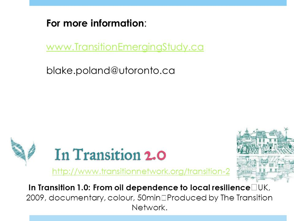 http://www.transitionnetwork.org/transition-2 In Transition 1.0: From oil dependence to local resilience UK, 2009, documentary, colour, 50min Produced
