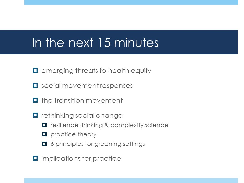 In the next 15 minutes emerging threats to health equity social movement responses the Transition movement rethinking social change resilience thinkin