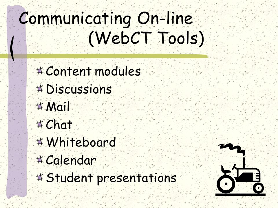 Communicating On-line (WebCT Tools) Content modules Discussions Mail Chat Whiteboard Calendar Student presentations