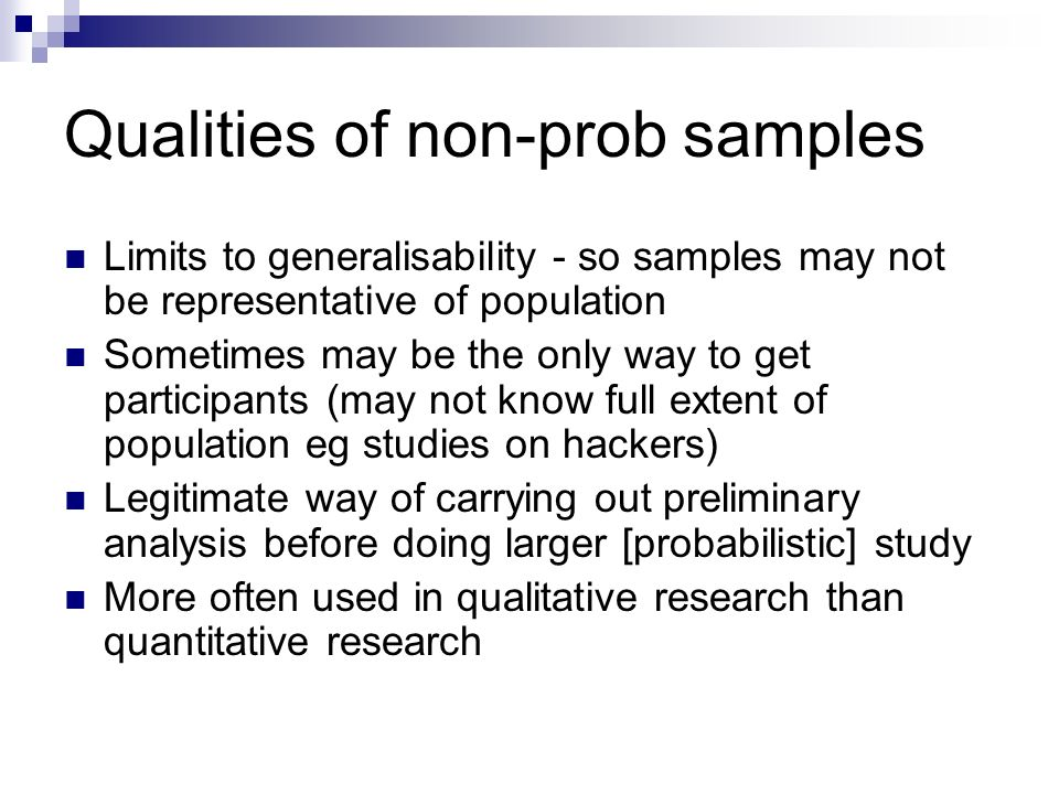 Qualities of non-prob samples Limits to generalisability - so samples may not be representative of population Sometimes may be the only way to get par