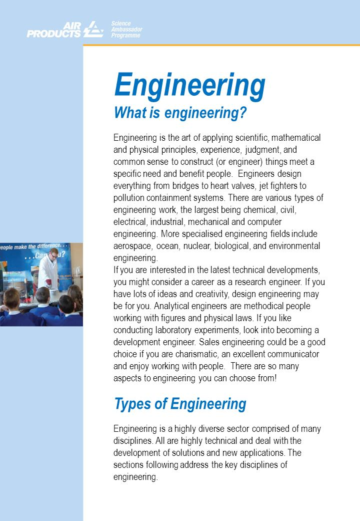 Engineering What is engineering? Engineering is the art of applying scientific, mathematical and physical principles, experience, judgment, and common