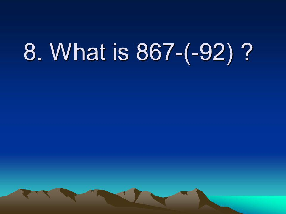 8. What is 867-(-92)