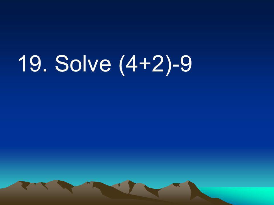 19. Solve (4+2)-9