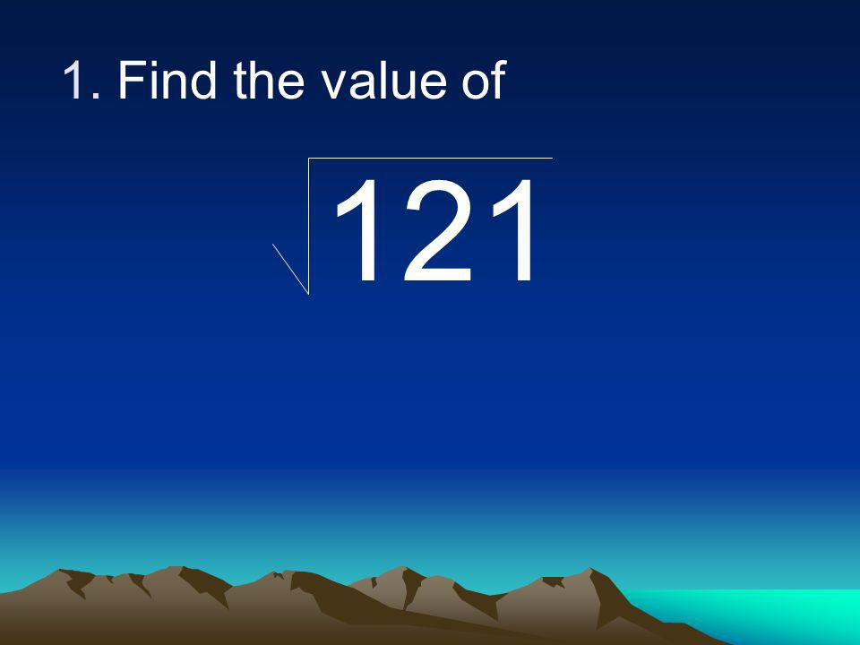1.Find the value of 121