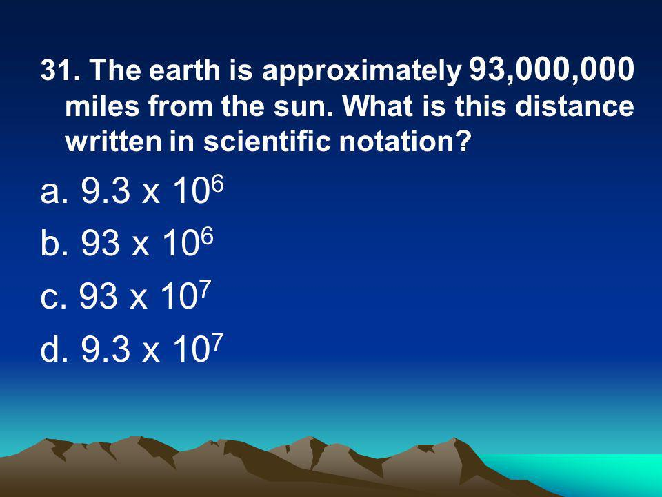 31. The earth is approximately 93,000,000 miles from the sun.