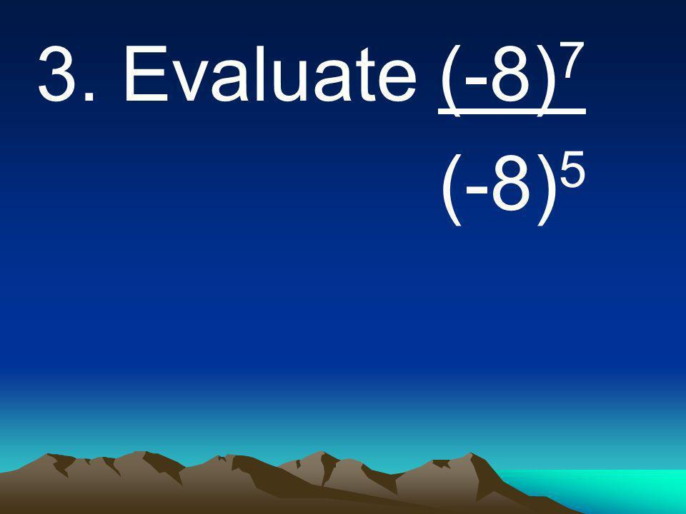 3. Evaluate (-8) 7 (-8) 5