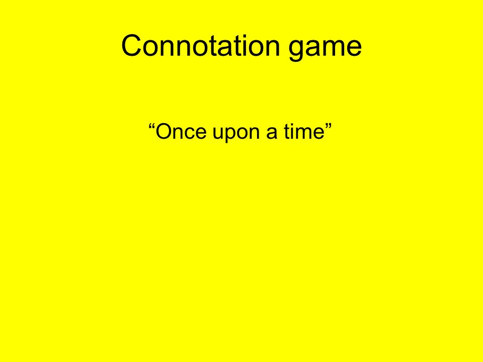 Connotation game Once upon a time