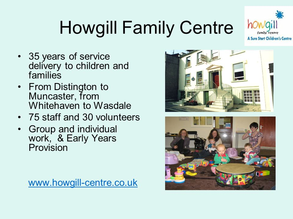 35 years of service delivery to children and families From Distington to Muncaster, from Whitehaven to Wasdale 75 staff and 30 volunteers Group and in