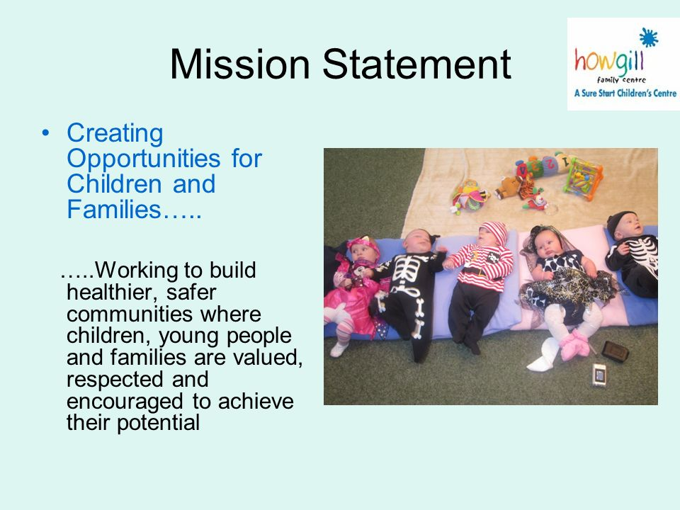 Mission Statement Creating Opportunities for Children and Families….. …..Working to build healthier, safer communities where children, young people an