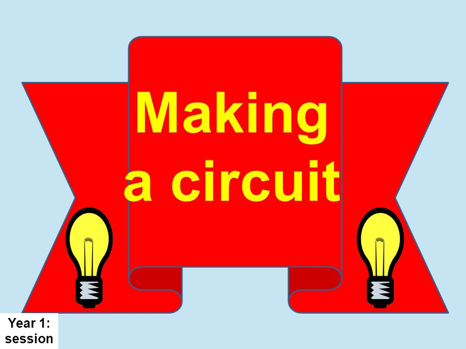 Making a circuit Year 1: session 3
