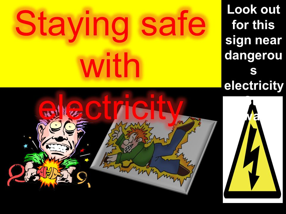 Look out for this sign near dangerou s electricity. Stay away!