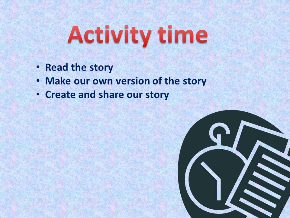 Read the story Make our own version of the story Create and share our story