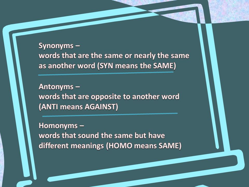Words (or phrases) which have the same or similar meaning to another word.
