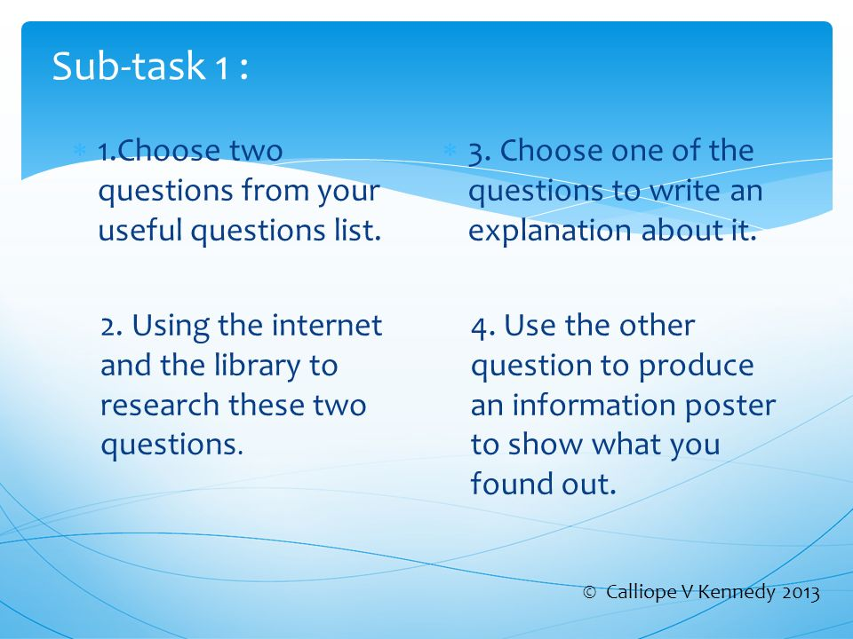 Sub-task 1 : 1.Choose two questions from your useful questions list.