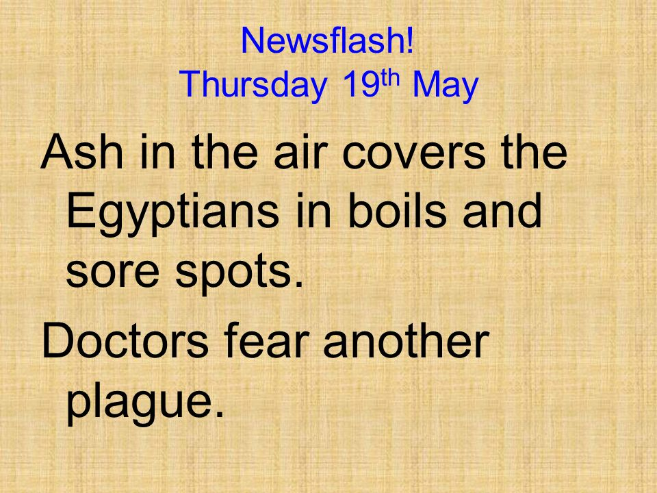 Newsflash! Sunday 15 th May Egyptians lose cattle, sheep and goats as mystery fifth plague strikes the animals.