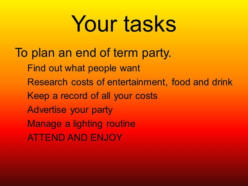 Your tasks To plan an end of term party.